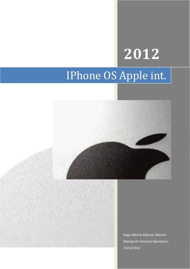 2012IPhone OS Apple int.           Hugo Alberto Ballinas Moreno           Manejo de Sistemas Operativos           13/12/2012