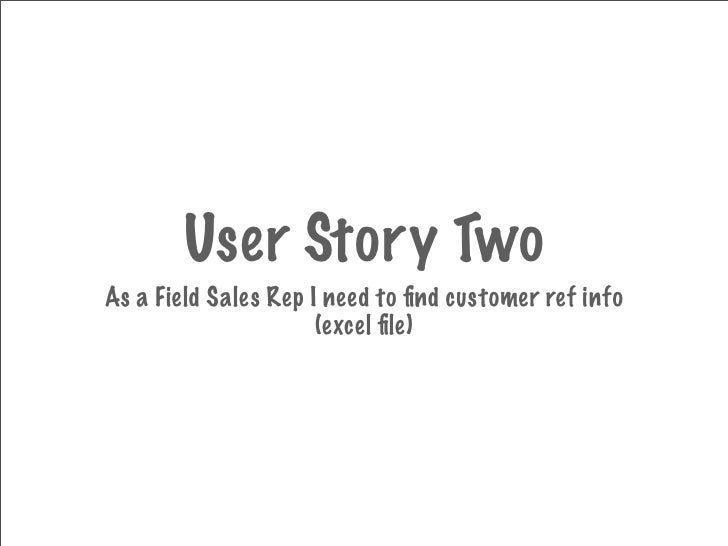 User Story Two As a Field Sales Rep I need to find customer ref info                       (excel file)