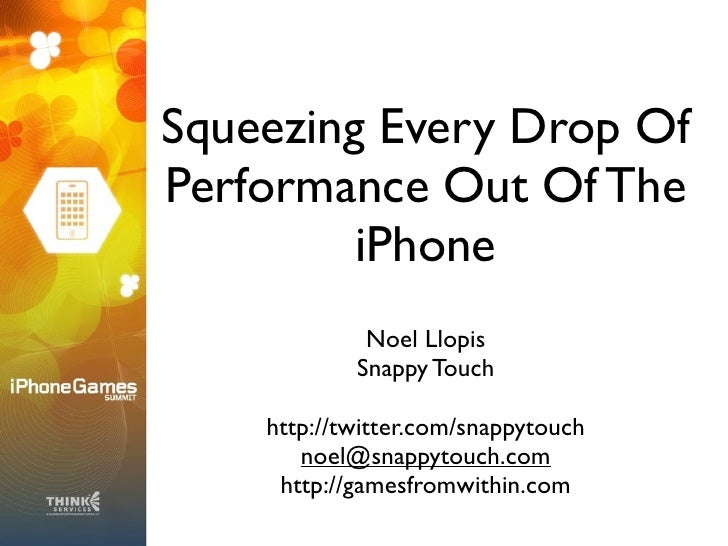 Squeezing Every Drop Of Performance Out Of The          iPhone              Noel Llopis             Snappy Touch      http...