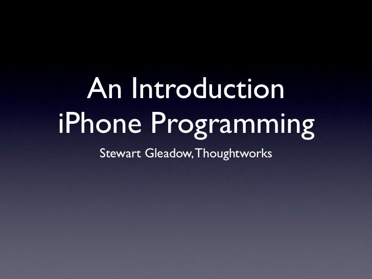 An IntroductioniPhone Programming  Stewart Gleadow, Thoughtworks