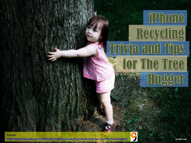 Source:http://technopop.blog.com/2012/08/29/iphone-recycling-trivia-and-tips-for-the-tree-hugger/   tumblr.com