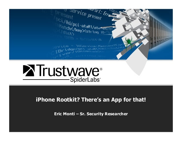 iPhone Rootkit? There's an App for that! Eric Monti – Sr. Security Researcher