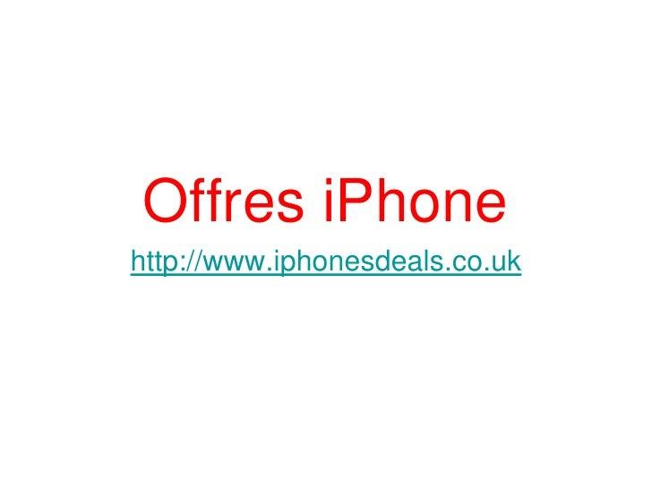 Offres iPhone http://www.iphonesdeals.co.uk