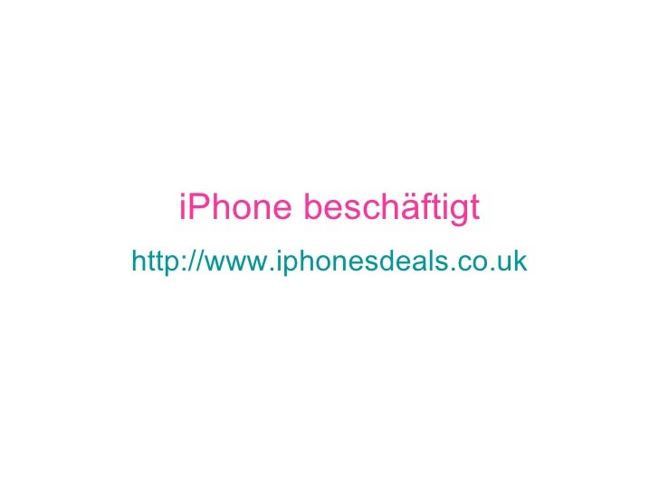 iPhone beschäftigt http://www.iphonesdeals.co.uk