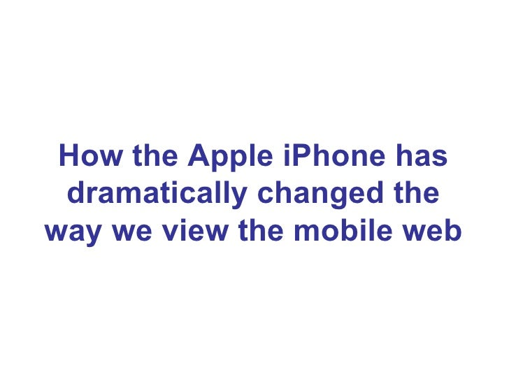 How the Apple iPhone has dramatically changed the way we view the mobile web