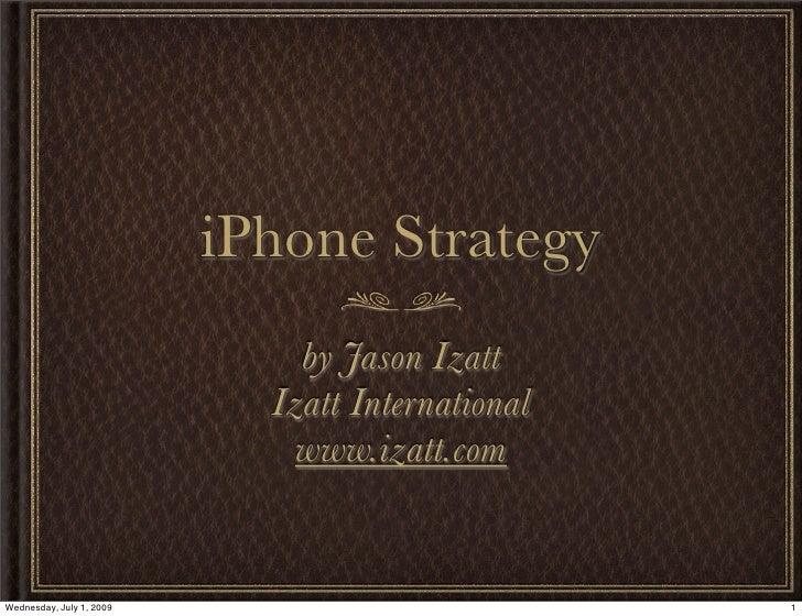iPhone Strategy                               by Jason Izatt                             Izatt International              ...