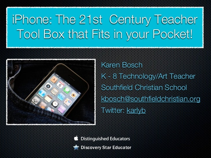 iPhone: The 21st  Century Teacher Tool Box that Fits in your Pocket! <ul><li>Karen Bosch </li></ul><ul><li>K - 8 Technolog...