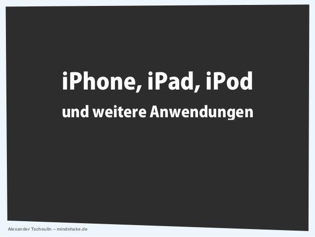 iPhone, iPad, iPod                      und weitere AnwendungenAlexander Tscheulin – mindshake.de