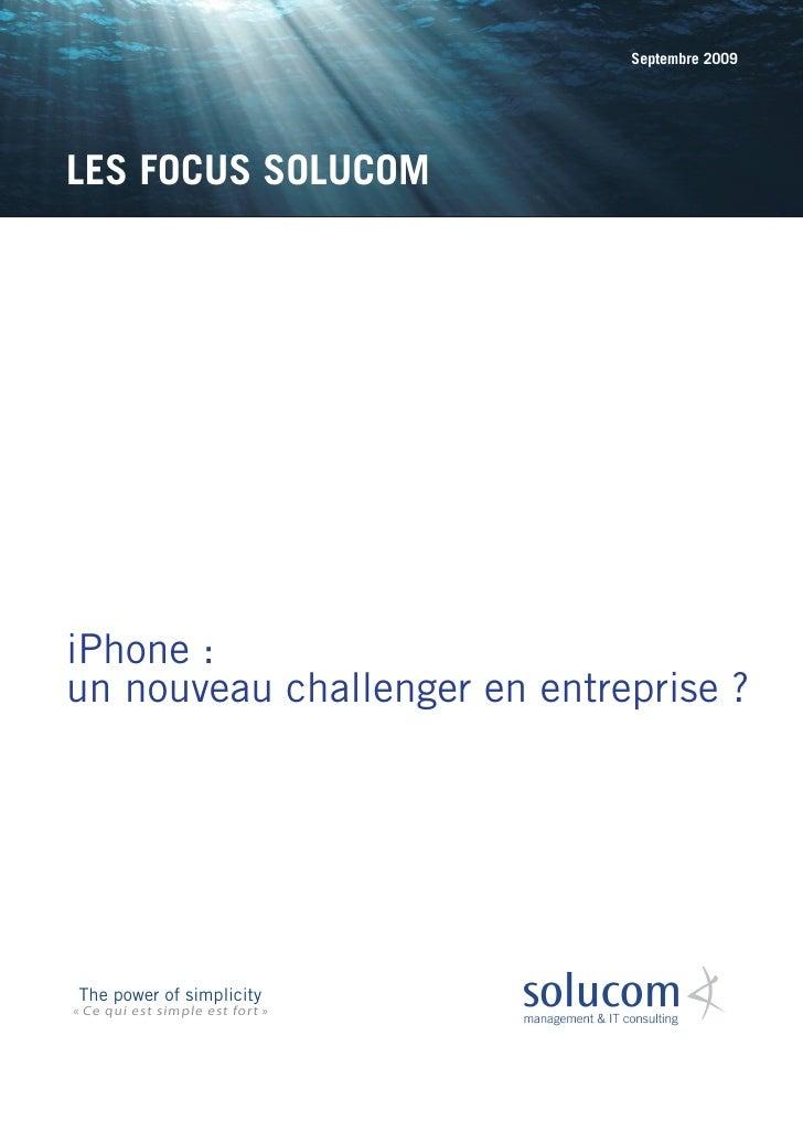 Septembre 2009     LES FOCUS SOLUCOM     iPhone : un nouveau challenger en entreprise ?     The power of simplicity « Ce q...