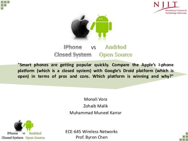 "vs ""Smart phones are getting popular quickly. Compare the Apple's I-phone platform (which is a closed system) with Google'..."