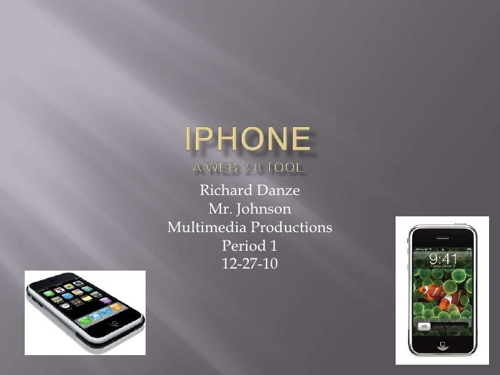 iPhoneA Web 2.0 Tool<br />Richard Danze<br />Mr. Johnson<br />Multimedia Productions <br />Period 1<br />12-27-10<br />