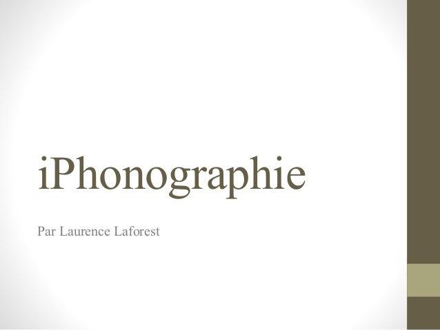 iPhonographie Par Laurence Laforest