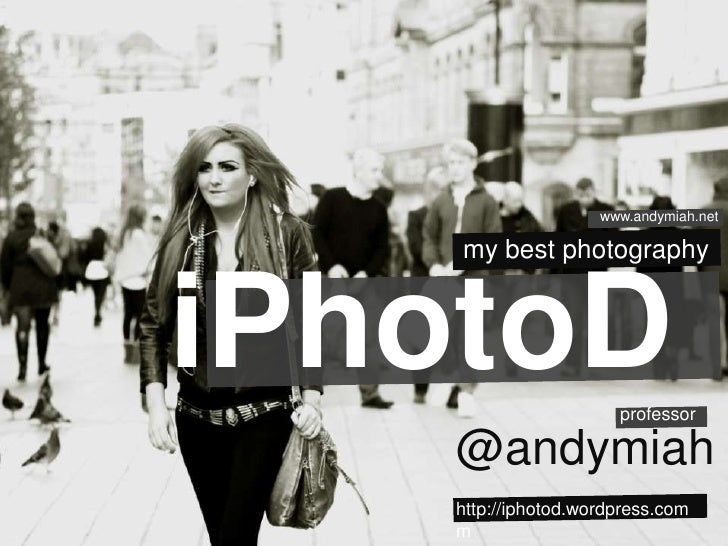 www.andymiah.net<br />my best photography<br />iPhotoD<br />professor<br />@andymiah<br />http://iphotod.wordpress.com<br ...