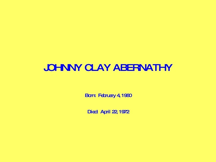 JOHNNY CLAY ABERNATHY Born:  February 4, 1960 Died:  April 22, 1972
