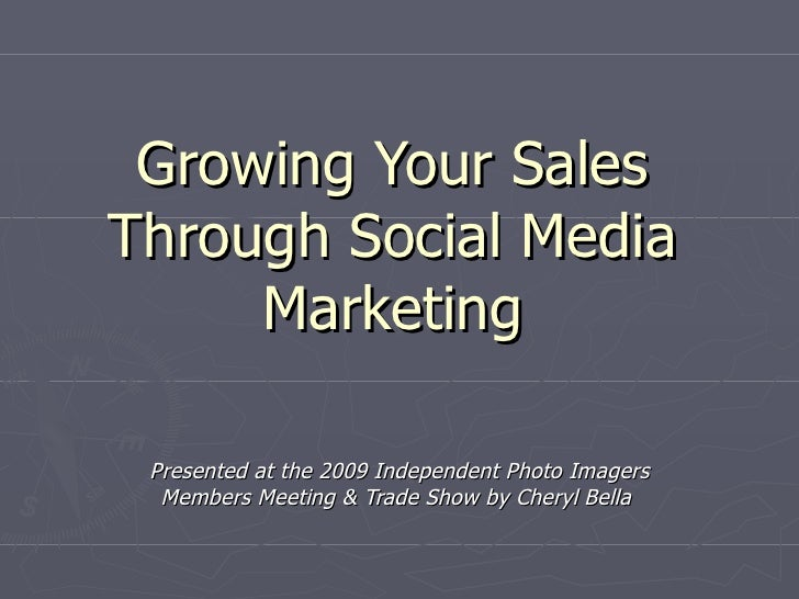Growing Your Sales Through Social Media      Marketing   Presented at the 2009 Independent Photo Imagers   Members Meeting...