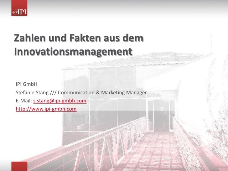 Zahlen und Fakten aus dem Innovationsmanagement  IPI GmbH Stefanie Stang /// Communication & Marketing Manager E-Mail: s.s...