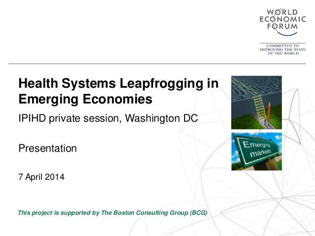 Health Systems Leapfrogging in  Emerging Economies  IPIHD private session, Washington DC  Presentation  7 April 2014  This...