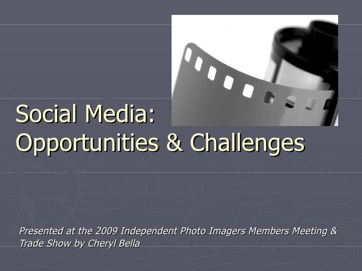 Social Media: Opportunities & Challenges   Presented at the 2009 Independent Photo Imagers Members Meeting & Trade Show by...