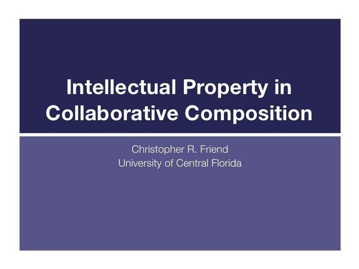 Intellectual Property inCollaborative Composition        Christopher R. Friend      University of Central Florida