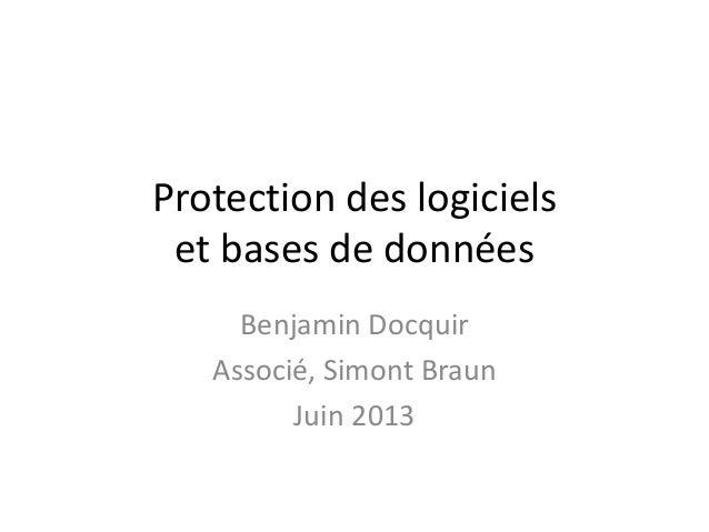 Protection des logiciels et bases de données Benjamin Docquir Associé, Simont Braun Juin 2013