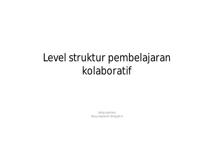 Prof. Dr. Iping Supriana, DEA - Level Struktur Pembelajaran Kolaboratif