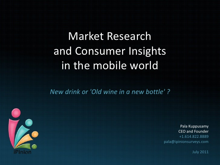 Market Research and Consumer Insights  in the mobile worldNew drink or Old wine in a new bottle ?                         ...