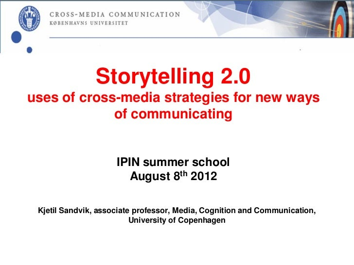 Storytelling 2.0uses of cross-media strategies for new ways             of communicating                     IPIN summer s...