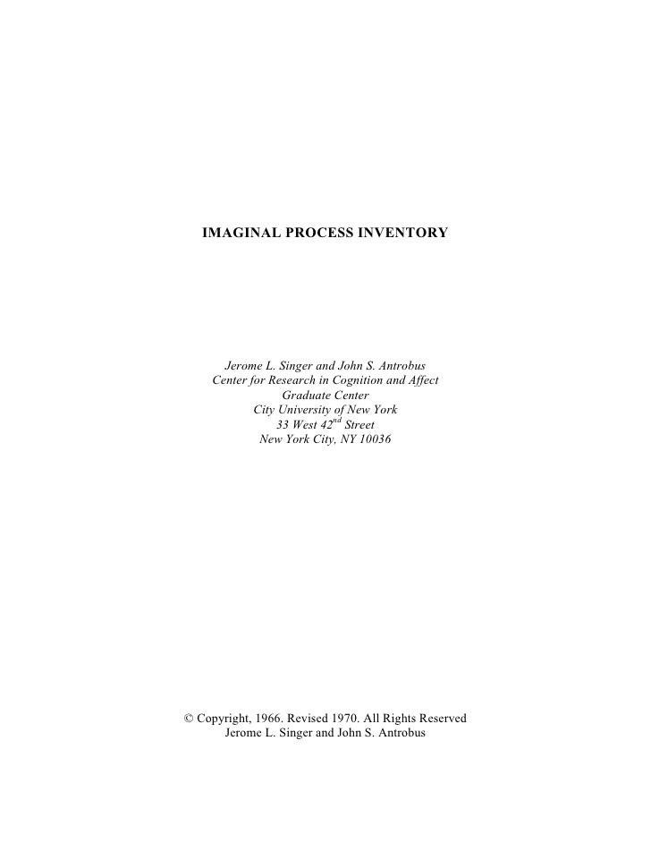 IMAGINAL PROCESS INVENTORY       Jerome L. Singer and John S. Antrobus     Center for Research in Cognition and Affect    ...