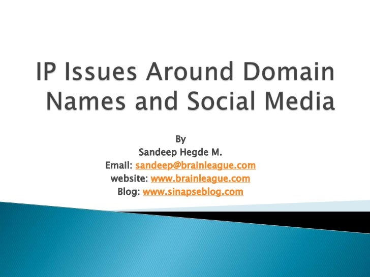 IP Issues Around Domain Names and Social Media<br />By<br />SandeepHegde M.<br />Email: sandeep@brainleague.com<br />websi...