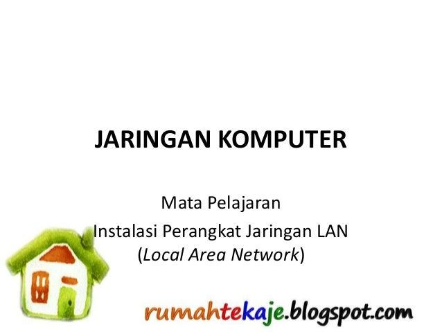 JARINGAN KOMPUTER          Mata PelajaranInstalasi Perangkat Jaringan LAN      (Local Area Network)