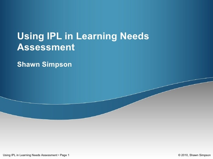 Using IPL in Learning Needs Assessment Shawn Simpson