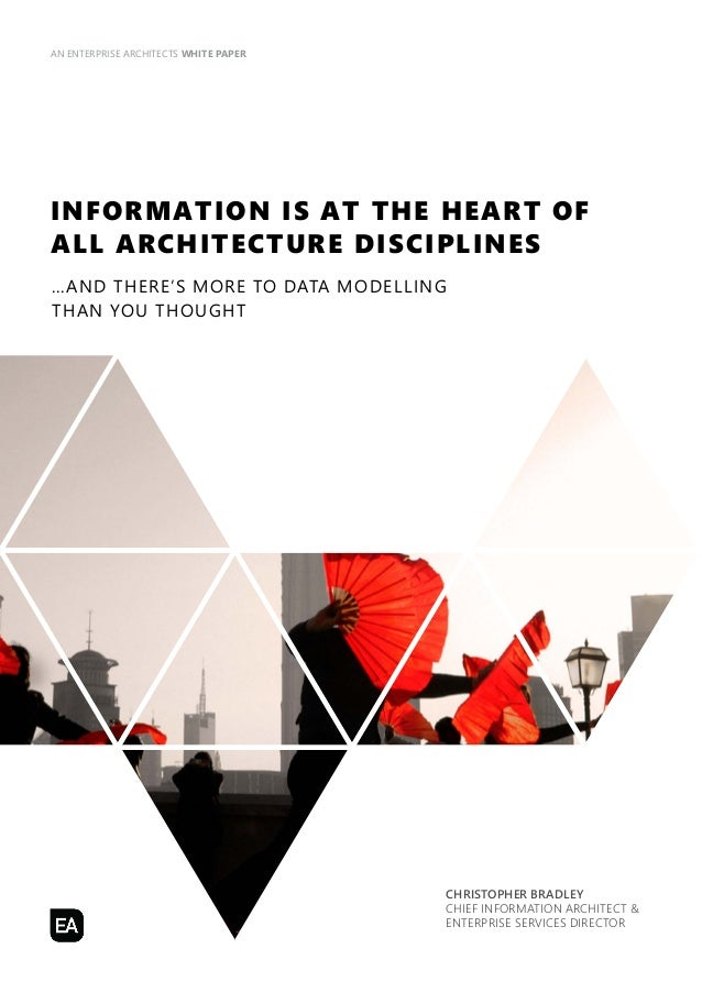 AN ENTERPRISE ARCHITECTS WHITE PAPER  INFORMATION IS AT THE HEART OF  ALL ARCHITECTURE DISCIPLINES  ...AND THERE'S MORE TO...
