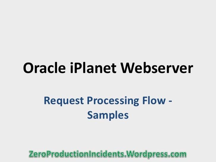 Oracle iPlanet Webserver  Request Processing Flow -          Samples
