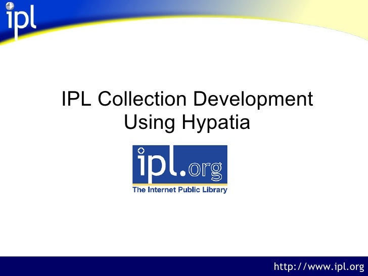 IPL Collection Development Using Hypatia http://www.ipl.org