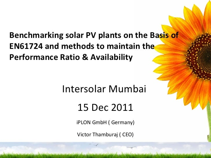 Benchmarking solar PV plants on the Basis of EN61724 and methods to maintain the Performance Ratio & Availability Intersol...