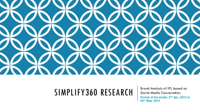 SIMPLIFY360 RESEARCH Brand Analysis of IPL based on Social Media Conversation Period of the study: 2nd Apr, 2013 to 05th M...
