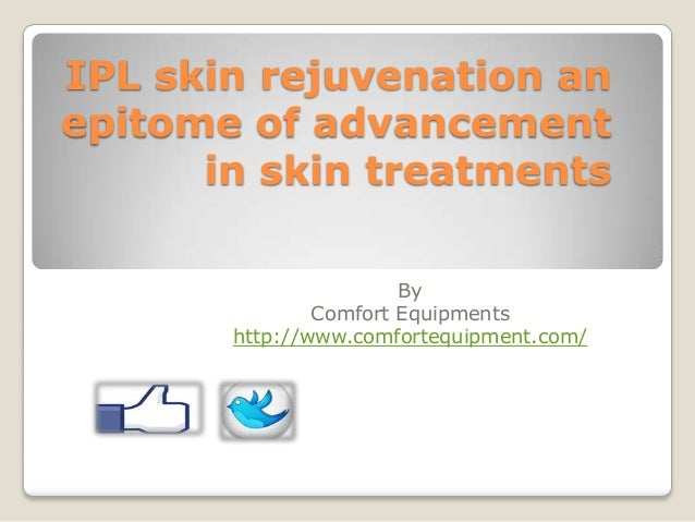 Ipl skin rejuvenation an epitome of advancement in skin treatments