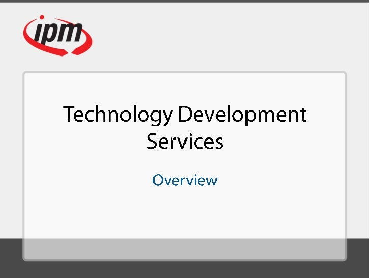 Technology DevelopmentServices<br />Overview<br />