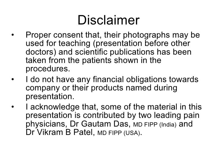 Disclaimer <ul><li>Proper consent that, their photographs may be used for teaching (presentation before other doctors) and...