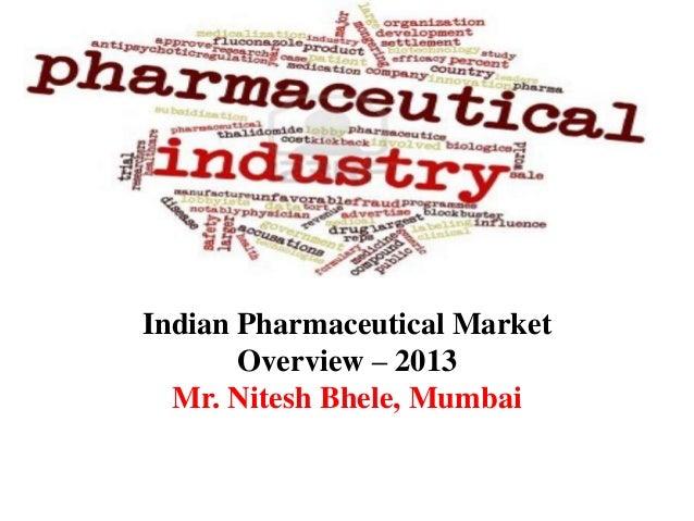 Indian Pharmaceutical MarketOverview – 2013Mr. Nitesh Bhele, Mumbai