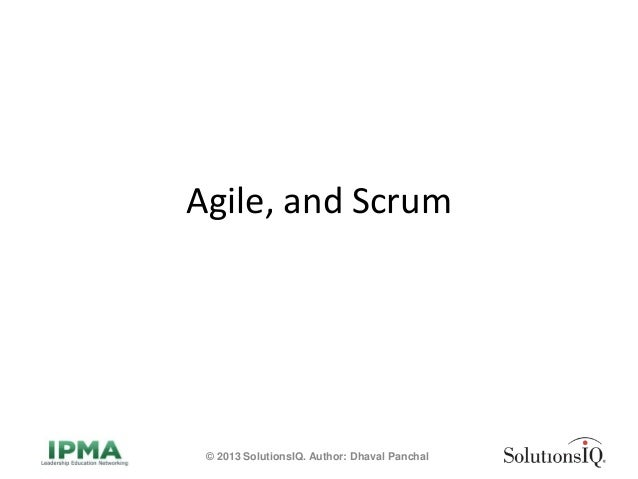 Agile, and Scrum © 2013 SolutionsIQ. Author: Dhaval Panchal