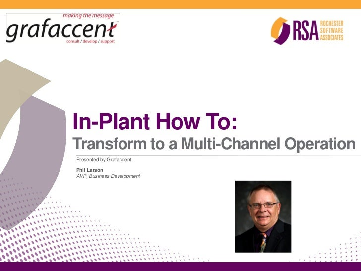 In-Plant How To:Transform to a Multi-Channel OperationPresented by GrafaccentPhil LarsonAVP, Business Development