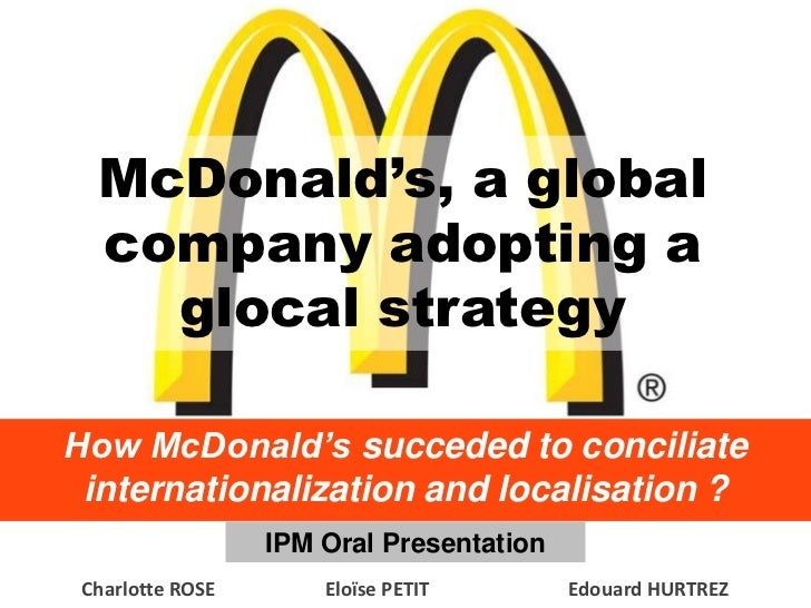 McDonald's, a global  company adopting a    glocal strategyHow McDonald's succeded to conciliate internationalization and ...
