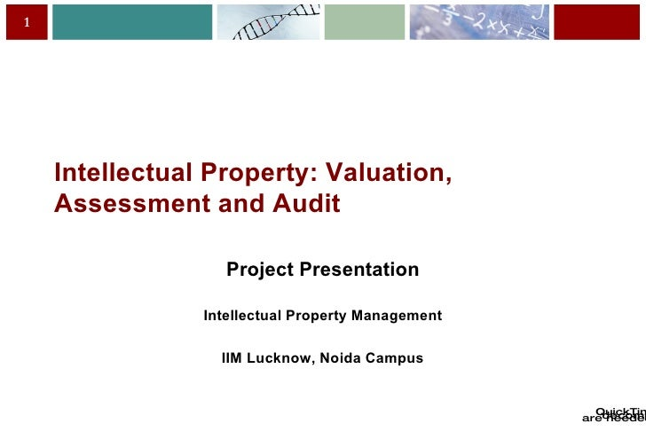 Intellectual Property: Valuation, Assessment and Audit Project Presentation Intellectual Property Management IIM Lucknow, ...