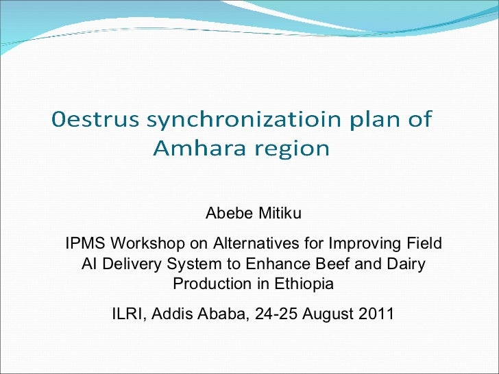 Abebe Mitiku IPMS Workshop on Alternatives for Improving Field AI Delivery System to Enhance Beef and Dairy Production in ...