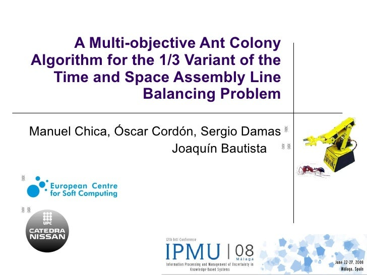 A Multi-objective Ant Colony Algorithm for the 1/3 Variant of the Time and Space Assembly Line Balancing Problem Manuel Ch...