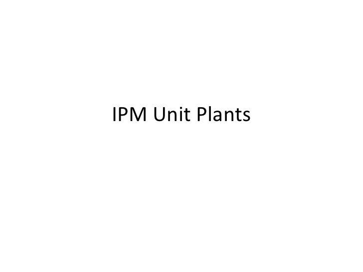 Ipm unit plants