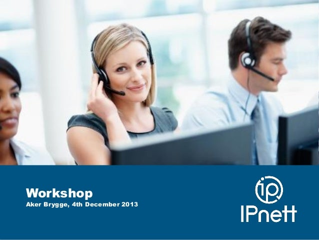 IPnett Contact Center Solutions - WORKSHOP OSLO 4thDec 2013