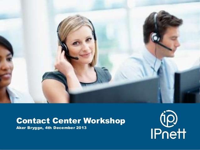 Contact Center Workshop Aker Brygge, 4th December 2013