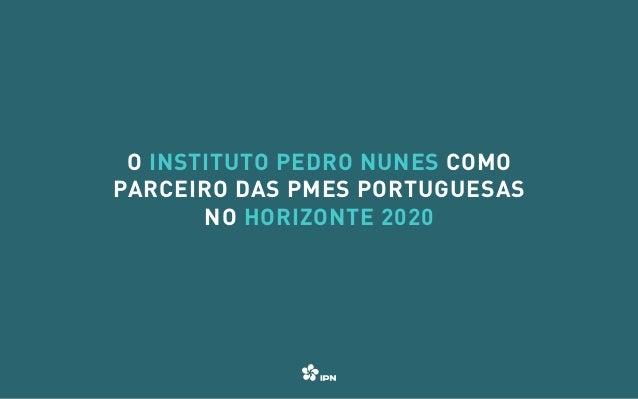 01 / 10 O Instituto Pedro Nunes como parceiro das PMEs portuguesas no Horizonte 2020